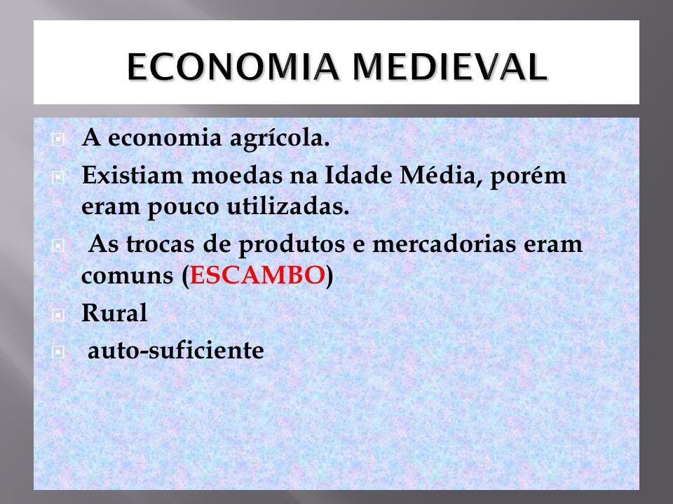 ECONOMIA MEDIEVAL A economia agrícola.