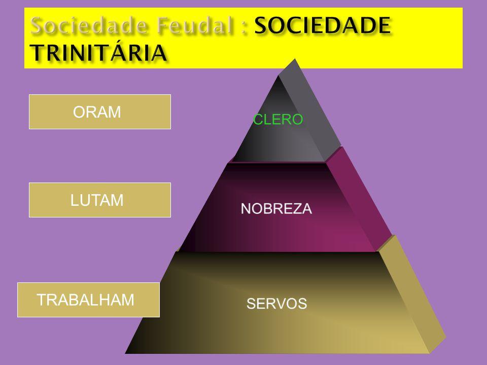 Sociedade Feudal : SOCIEDADE TRINITÁRIA