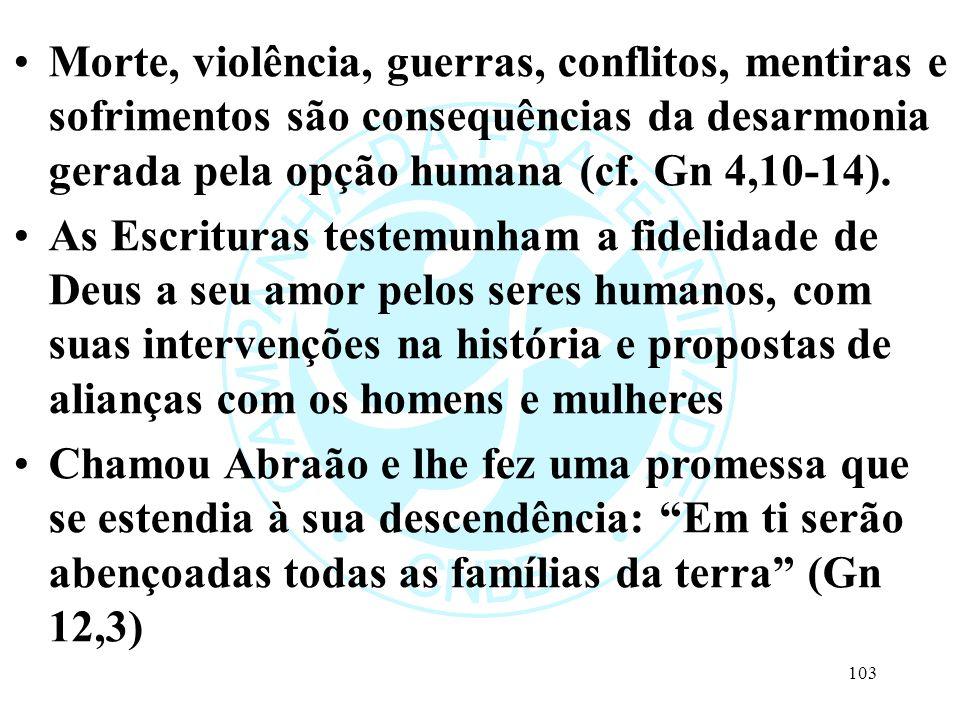 Morte, violência, guerras, conflitos, mentiras e sofrimentos são consequências da desarmonia gerada pela opção humana (cf. Gn 4,10-14).