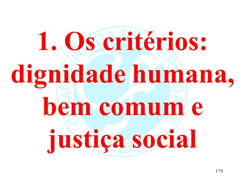 1. Os critérios: dignidade humana, bem comum e justiça social