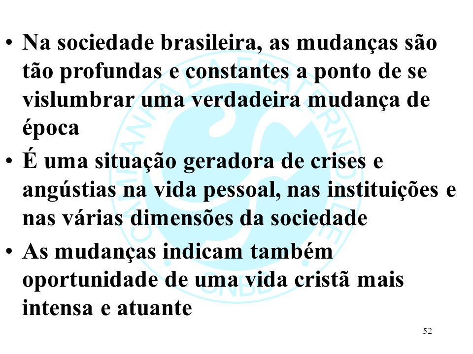 Na sociedade brasileira, as mudanças são tão profundas e constantes a ponto de se vislumbrar uma verdadeira mudança de época