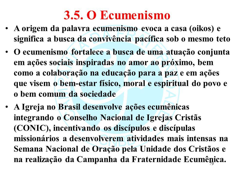 3.5. O Ecumenismo A origem da palavra ecumenismo evoca a casa (oikos) e significa a busca da convivência pacífica sob o mesmo teto.