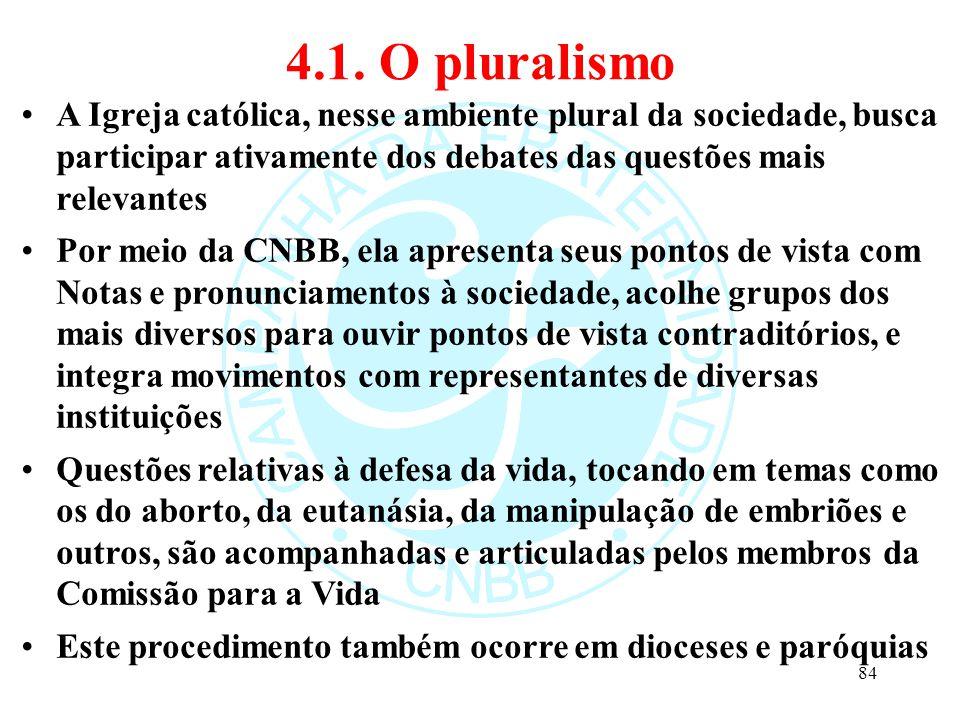4.1. O pluralismo A Igreja católica, nesse ambiente plural da sociedade, busca participar ativamente dos debates das questões mais relevantes.