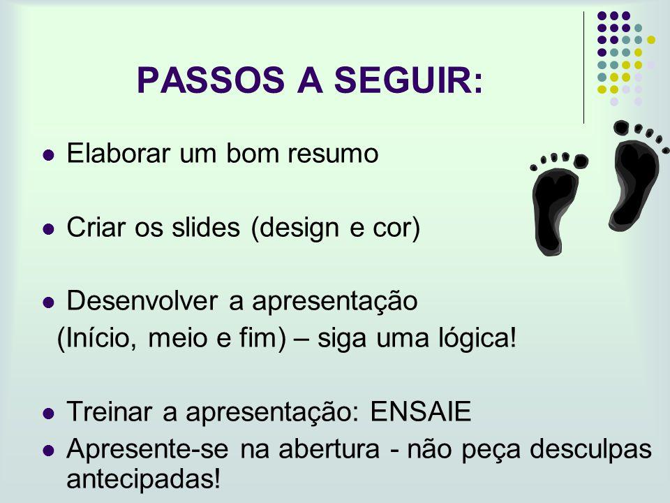 PASSOS A SEGUIR: Elaborar um bom resumo Criar os slides (design e cor)