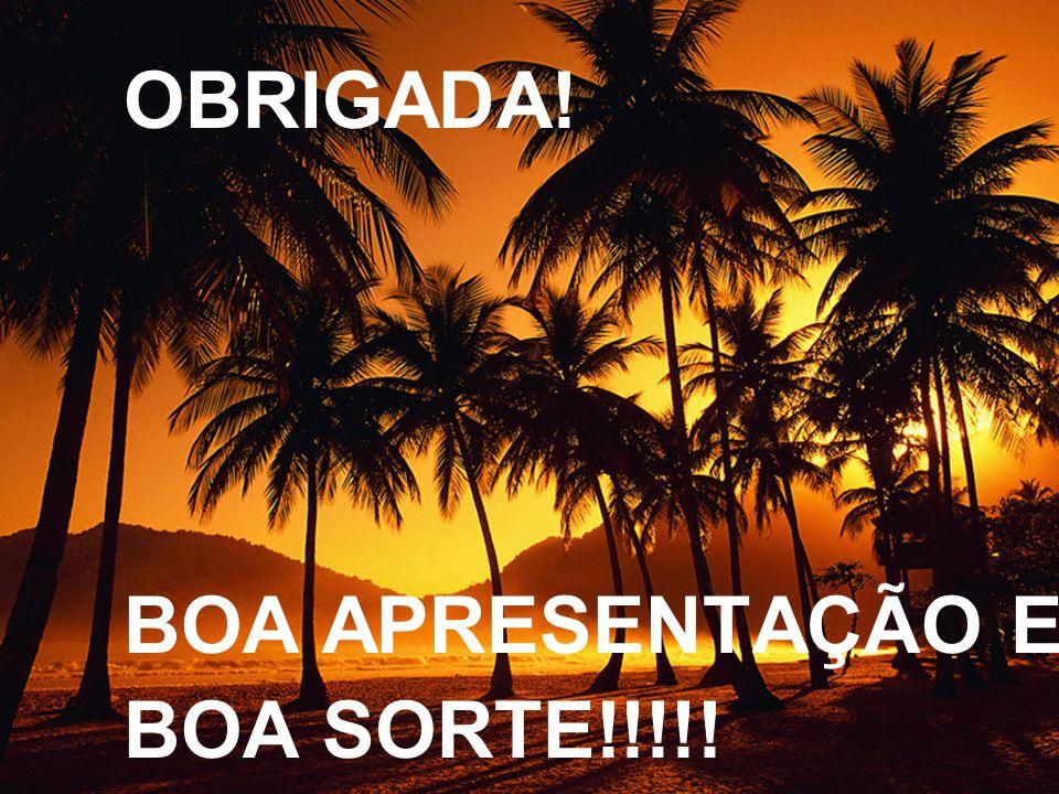 OBRIGADA! BOA APRESENTAÇÃO E BOA SORTE!!!!!