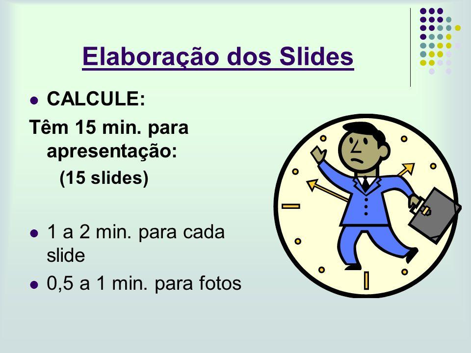 Elaboração dos Slides CALCULE: Têm 15 min. para apresentação: