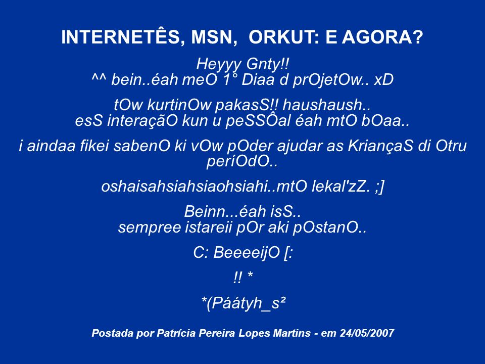INTERNETÊS, MSN, ORKUT: E AGORA