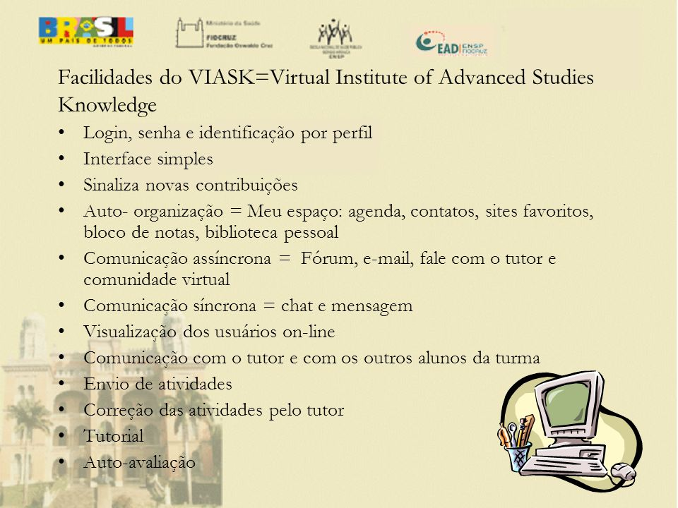 Facilidades do VIASK=Virtual Institute of Advanced Studies Knowledge