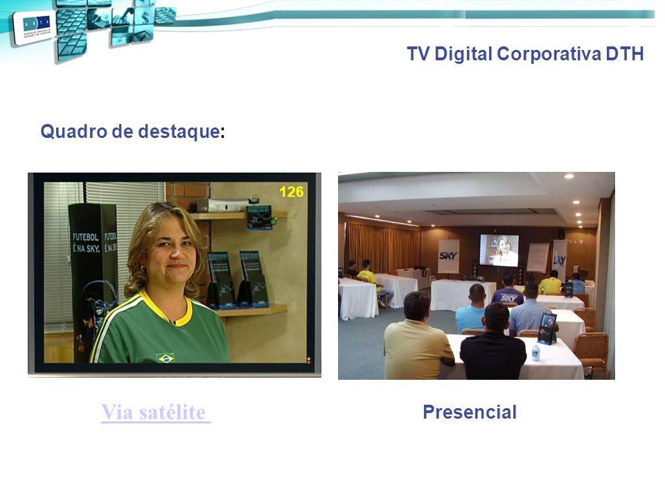 Via satélite TV Digital Corporativa DTH Quadro de destaque: Presencial