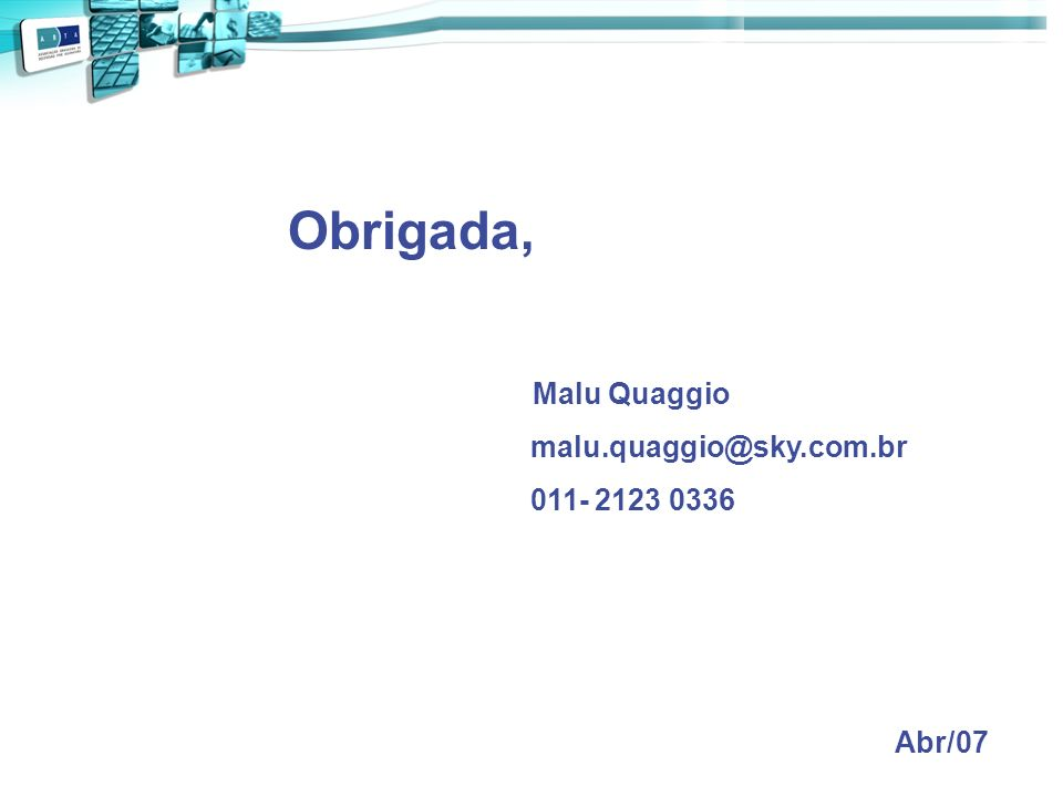 Obrigada, Malu Quaggio malu.quaggio@sky.com.br 011- 2123 0336 Abr/07