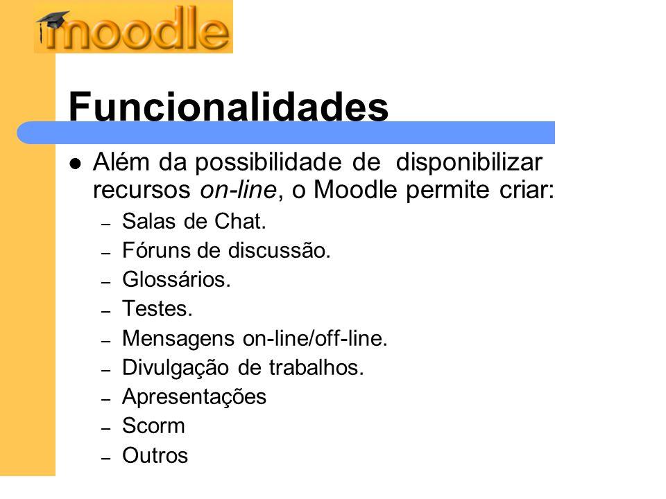 Funcionalidades Além da possibilidade de disponibilizar recursos on-line, o Moodle permite criar: Salas de Chat.