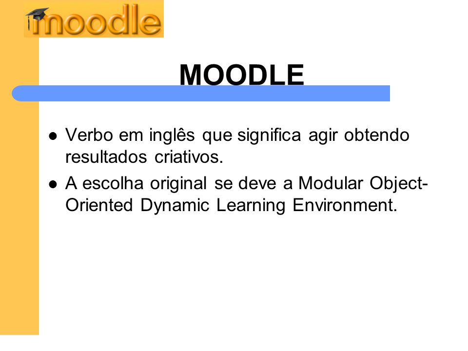 MOODLE Verbo em inglês que significa agir obtendo resultados criativos.