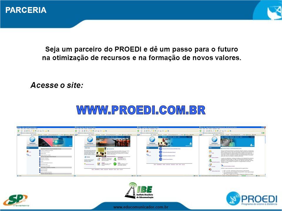 PARCERIA Acesse o site: WWW.PROEDI.COM.BR