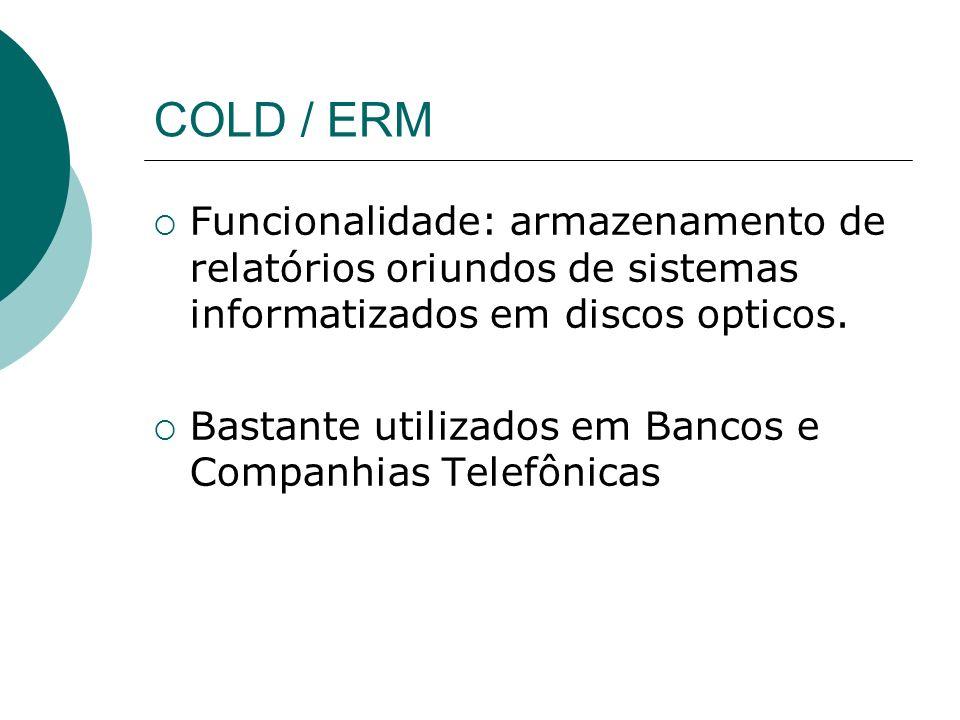 COLD / ERM Funcionalidade: armazenamento de relatórios oriundos de sistemas informatizados em discos opticos.