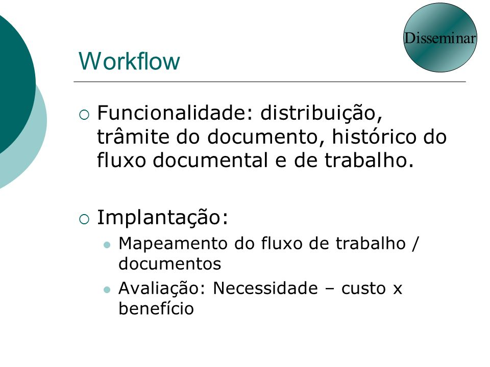 Disseminar Workflow. Funcionalidade: distribuição, trâmite do documento, histórico do fluxo documental e de trabalho.
