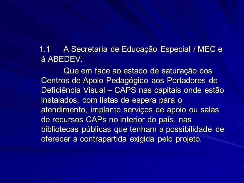 1.1 A Secretaria de Educação Especial / MEC e à ABEDEV.