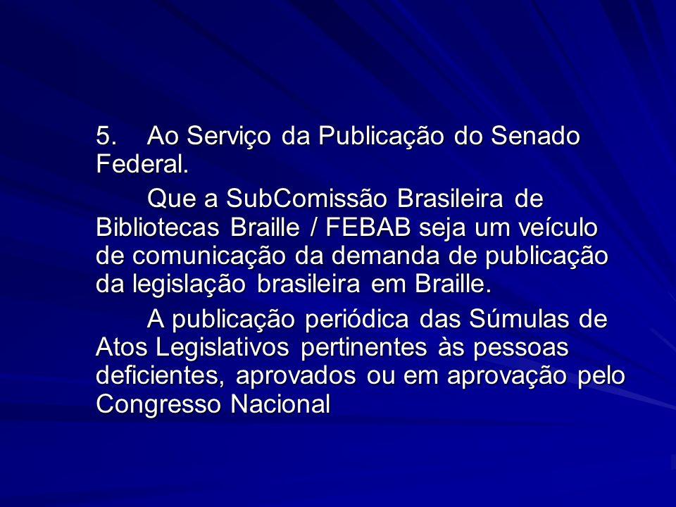 5. Ao Serviço da Publicação do Senado Federal.