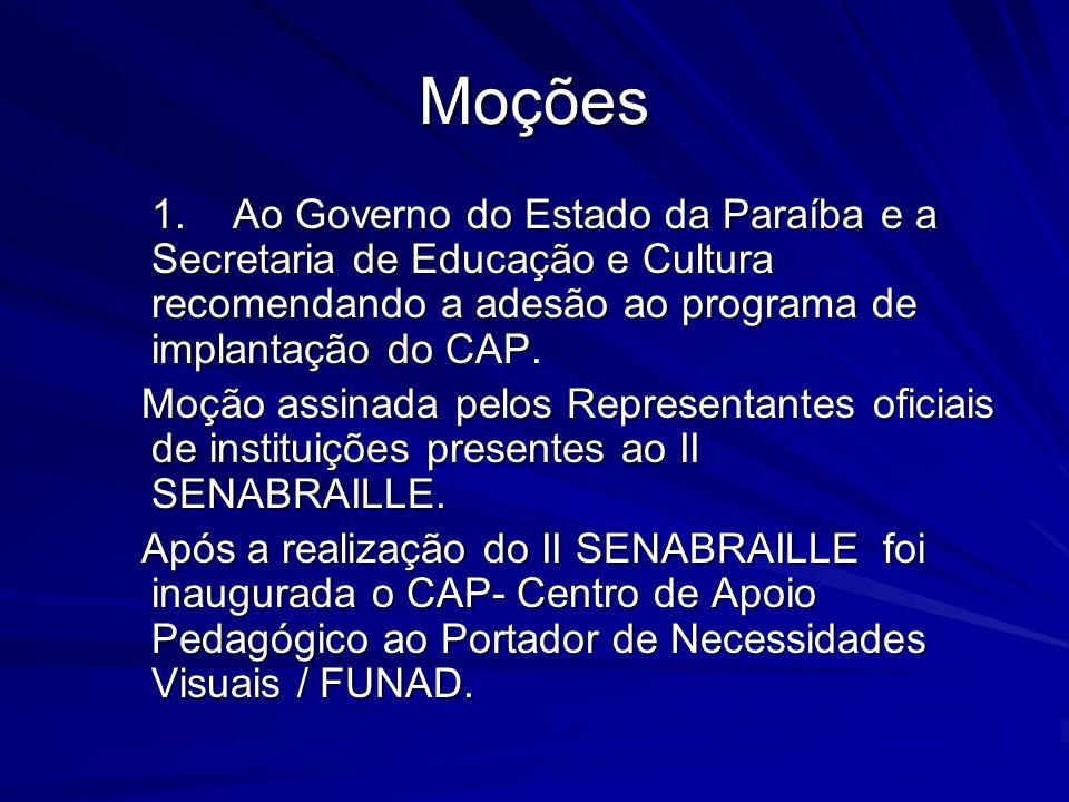 Moções 1. Ao Governo do Estado da Paraíba e a Secretaria de Educação e Cultura recomendando a adesão ao programa de implantação do CAP.