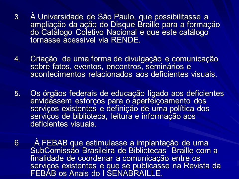 À Universidade de São Paulo, que possibilitasse a ampliação da ação do Disque Braille para a formação do Catálogo Coletivo Nacional e que este catálogo tornasse acessível via RENDE.