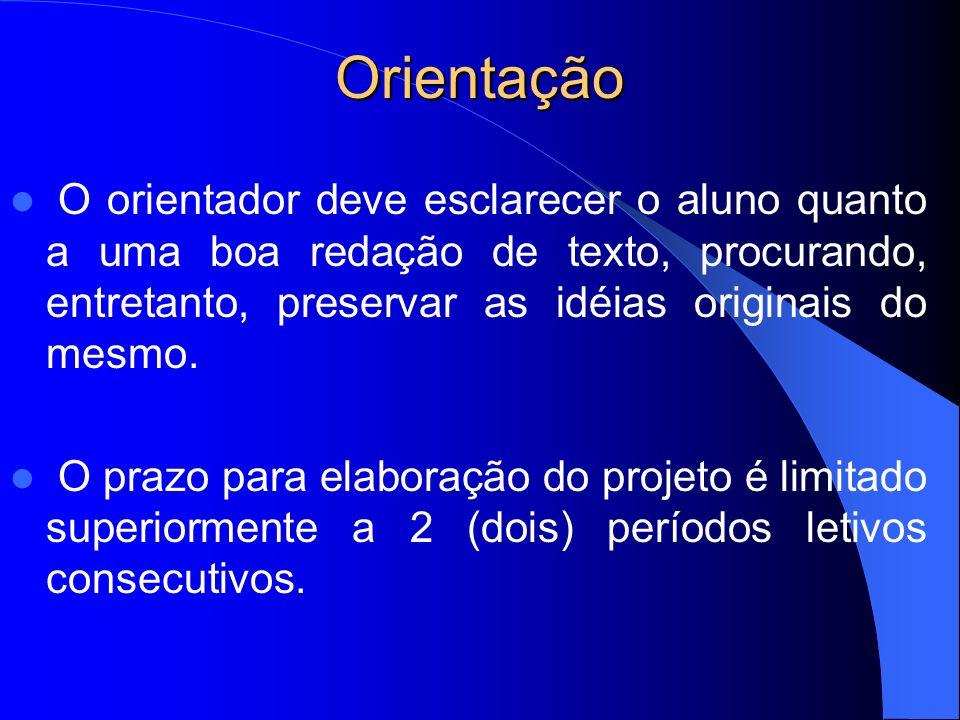 Orientação O orientador deve esclarecer o aluno quanto a uma boa redação de texto, procurando, entretanto, preservar as idéias originais do mesmo.