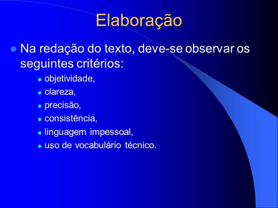 ElaboraçãoNa redação do texto, deve-se observar os seguintes critérios: objetividade, clareza, precisão,