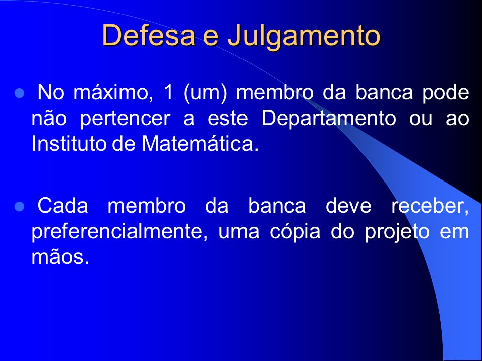Defesa e JulgamentoNo máximo, 1 (um) membro da banca pode não pertencer a este Departamento ou ao Instituto de Matemática.