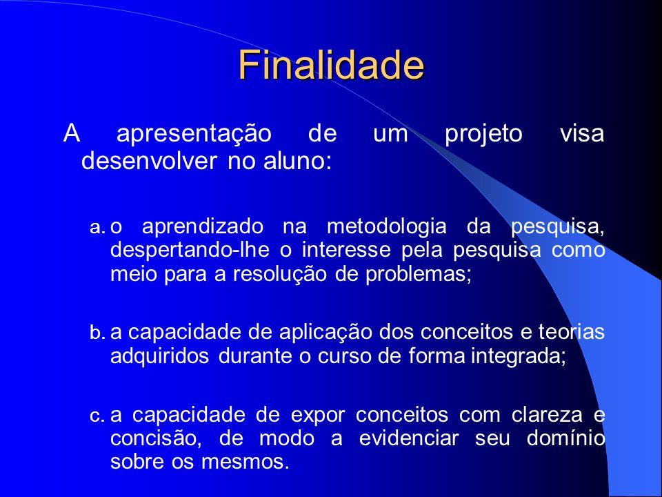 Finalidade A apresentação de um projeto visa desenvolver no aluno: