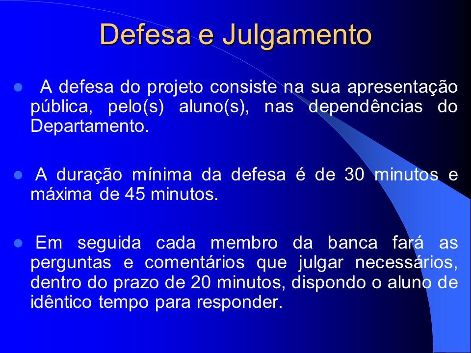 Defesa e JulgamentoA defesa do projeto consiste na sua apresentação pública, pelo(s) aluno(s), nas dependências do Departamento.