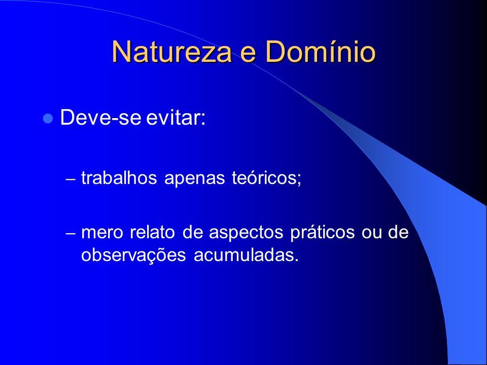 Natureza e Domínio Deve-se evitar: trabalhos apenas teóricos;