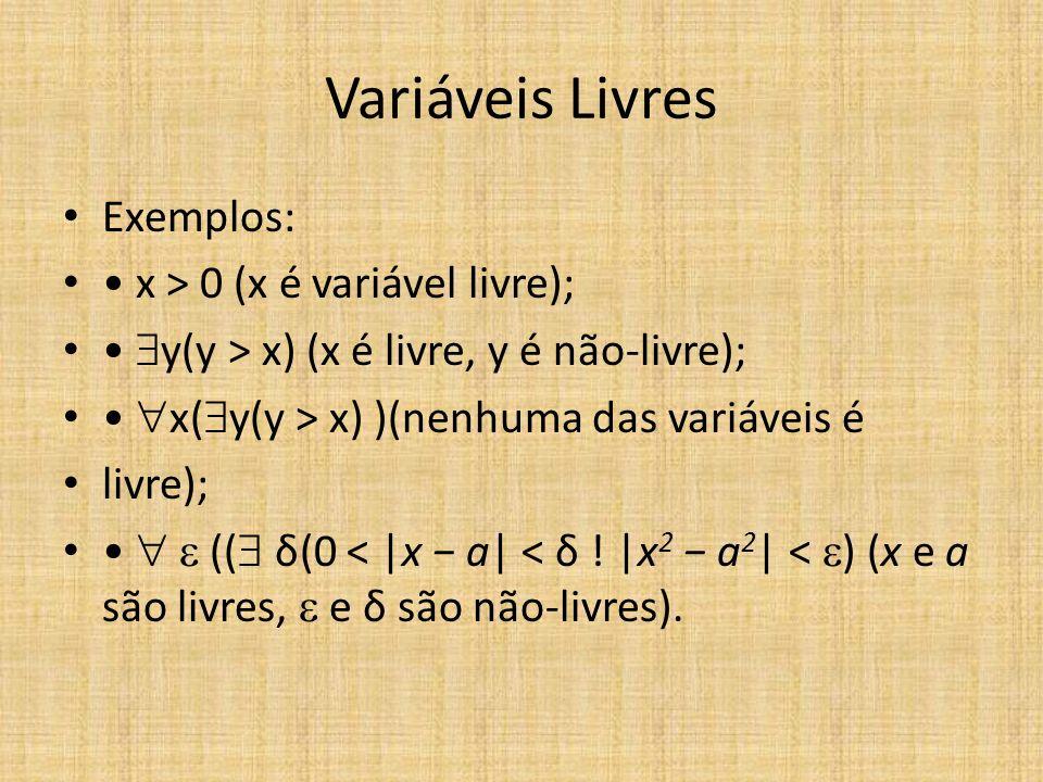 Variáveis Livres Exemplos: • x > 0 (x é variável livre);
