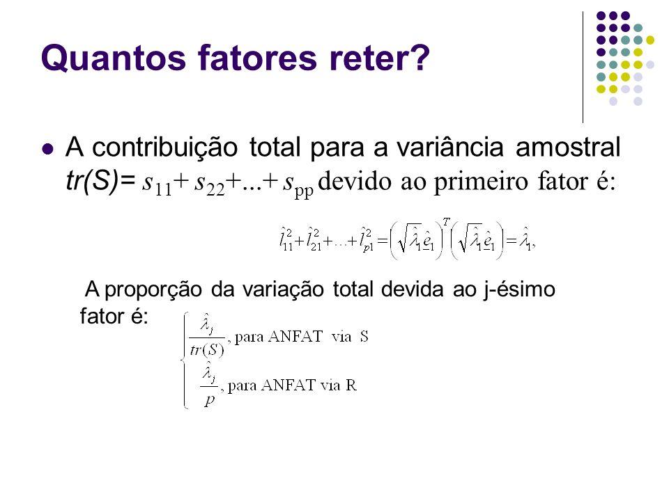 Quantos fatores reter A contribuição total para a variância amostral tr(S)= s11+ s22+...+ spp devido ao primeiro fator é: