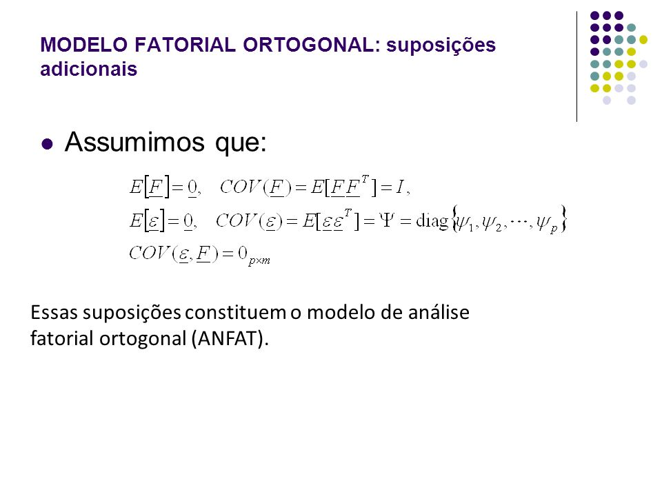 MODELO FATORIAL ORTOGONAL: suposições adicionais