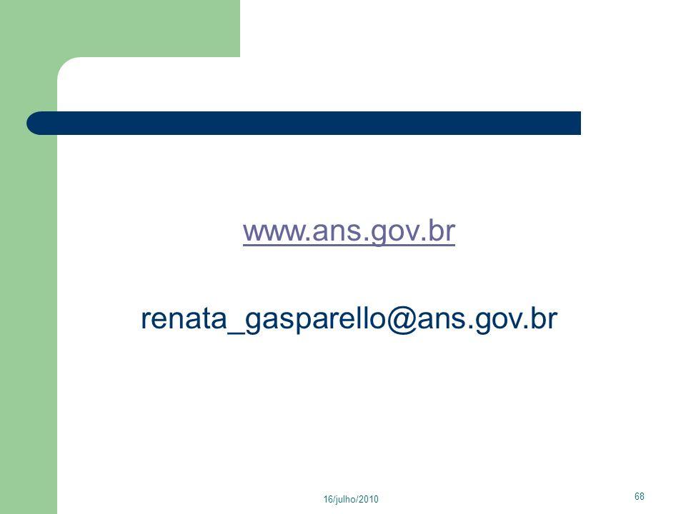 www.ans.gov.br renata_gasparello@ans.gov.br 16/julho/2010 68 68