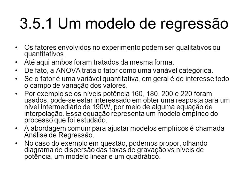 3.5.1 Um modelo de regressão Os fatores envolvidos no experimento podem ser qualitativos ou quantitativos.