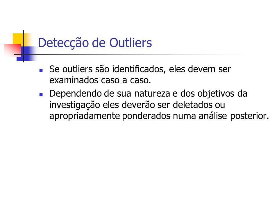 Detecção de OutliersSe outliers são identificados, eles devem ser examinados caso a caso.