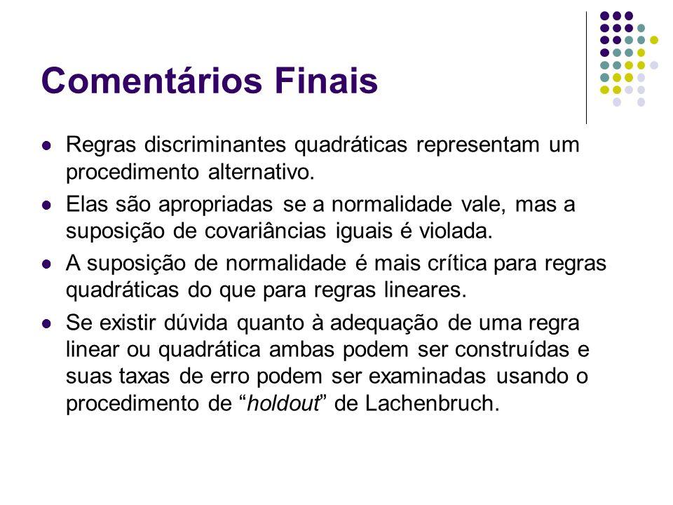 Comentários FinaisRegras discriminantes quadráticas representam um procedimento alternativo.
