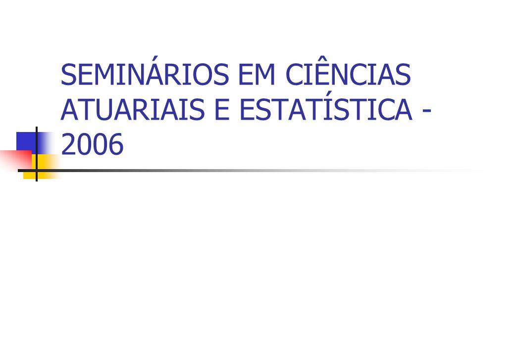 SEMINÁRIOS EM CIÊNCIAS ATUARIAIS E ESTATÍSTICA - 2006