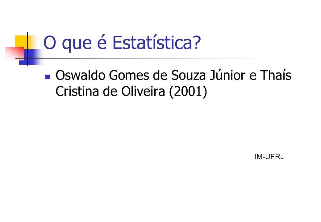 O que é Estatística Oswaldo Gomes de Souza Júnior e Thaís Cristina de Oliveira (2001) IM-UFRJ