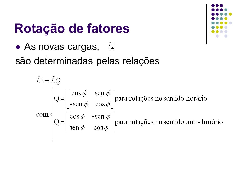 Rotação de fatores As novas cargas, são determinadas pelas relações