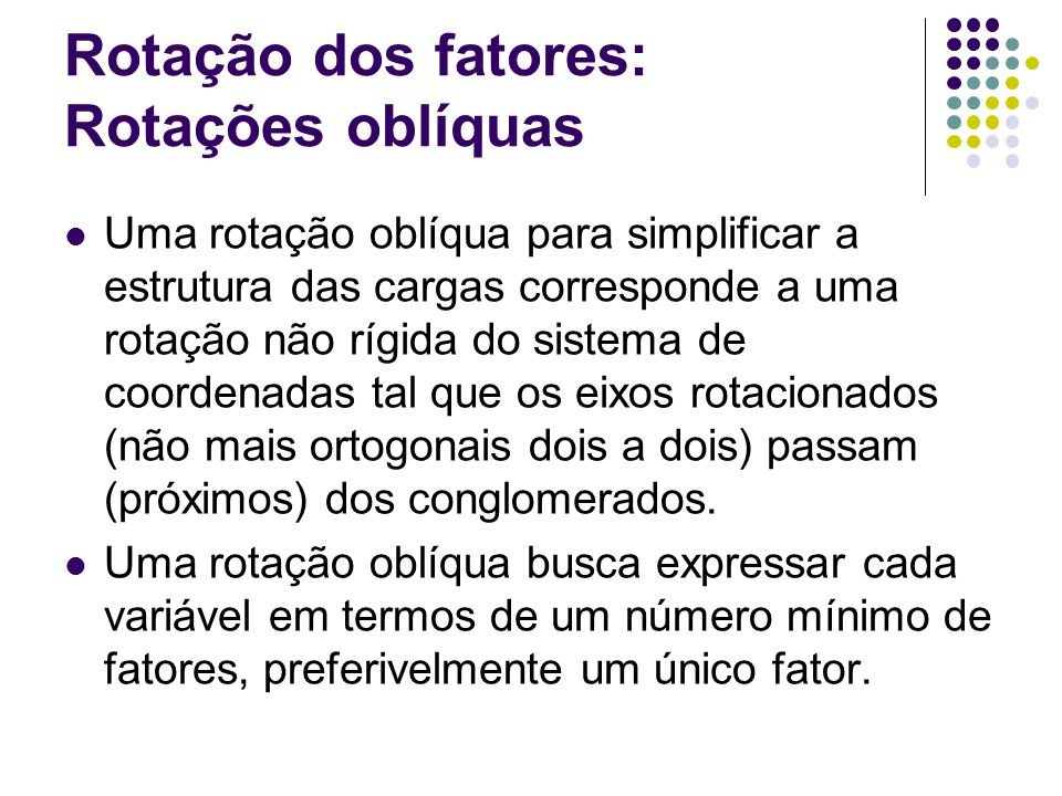 Rotação dos fatores: Rotações oblíquas