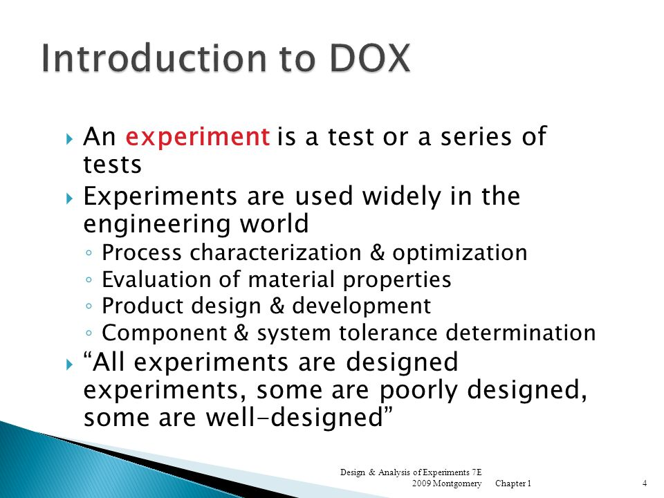 Introduction to DOX An experiment is a test or a series of tests