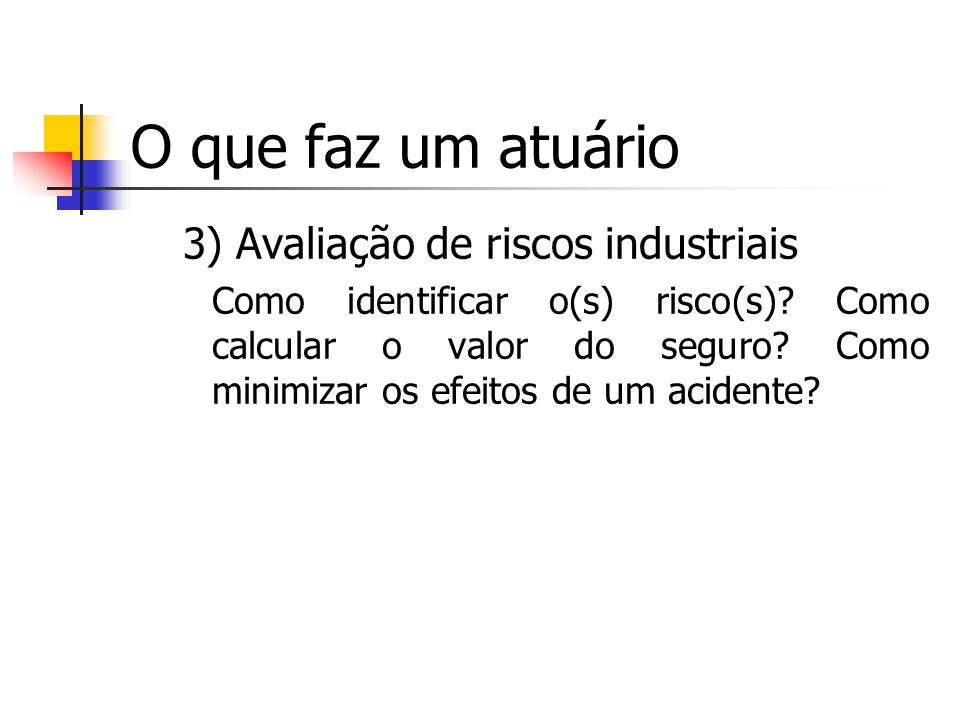 O que faz um atuário 3) Avaliação de riscos industriais