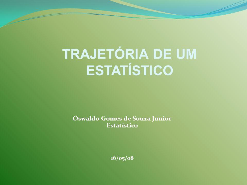 Oswaldo Gomes de Souza Junior Estatístico 16/05/08