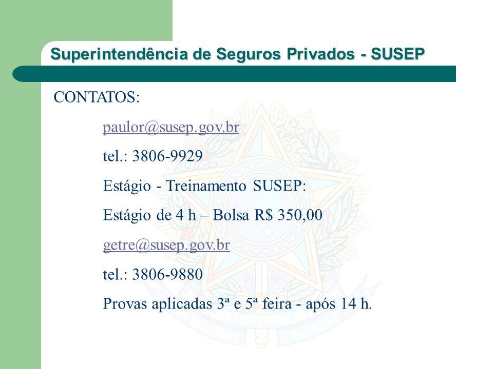 CONTATOS: paulor@susep.gov.br. tel.: 3806-9929. Estágio - Treinamento SUSEP: Estágio de 4 h – Bolsa R$ 350,00.