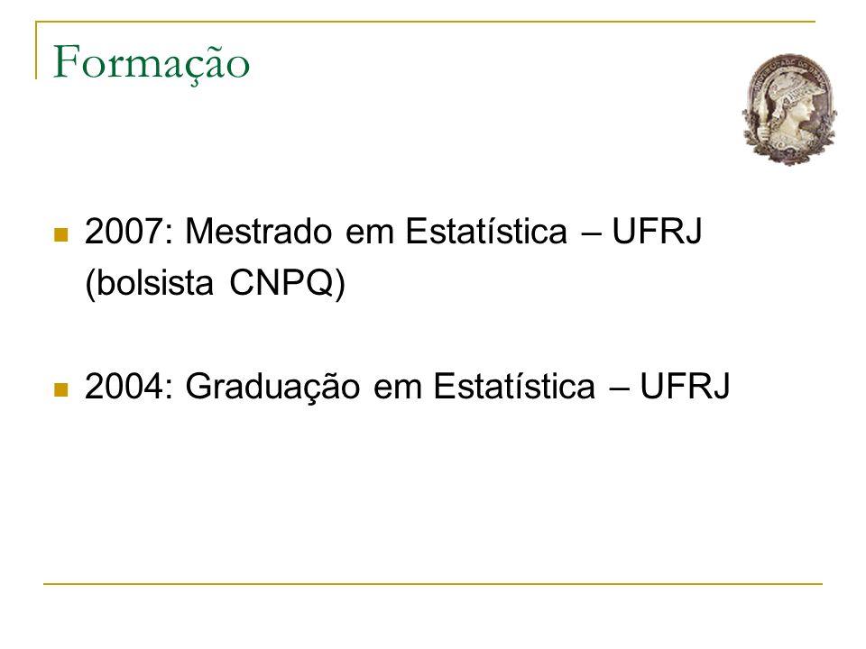 Formação 2007: Mestrado em Estatística – UFRJ (bolsista CNPQ)