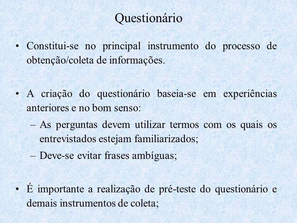 Questionário Constitui-se no principal instrumento do processo de obtenção/coleta de informações.