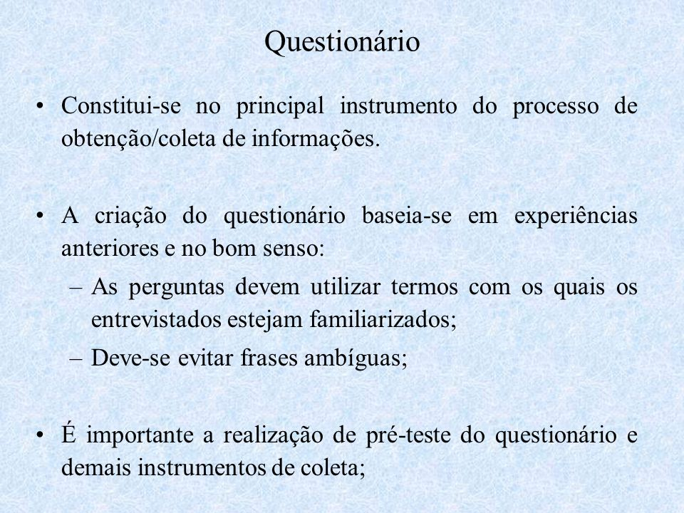 QuestionárioConstitui-se no principal instrumento do processo de obtenção/coleta de informações.