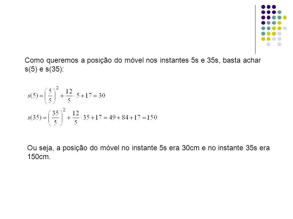 Como queremos a posição do móvel nos instantes 5s e 35s, basta achar s(5) e s(35):