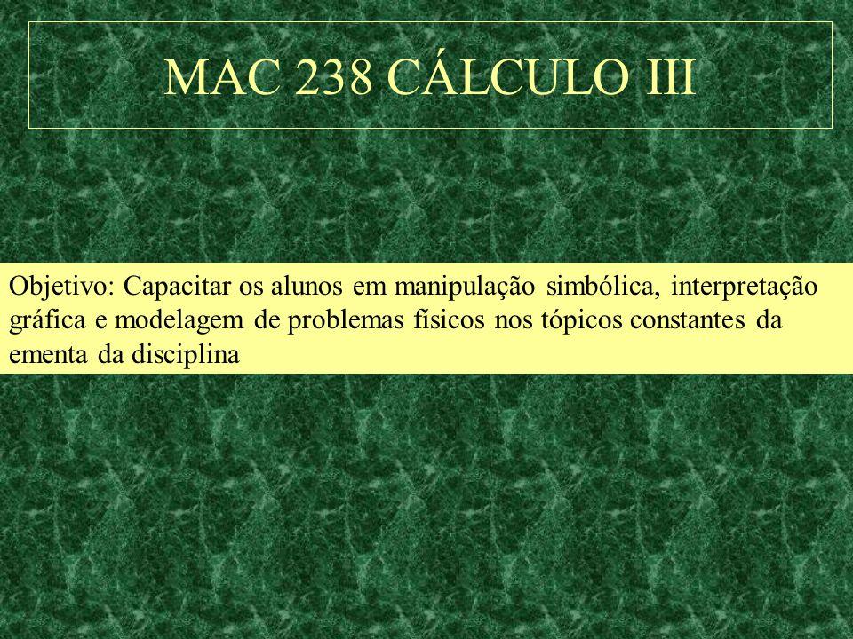 MAC 238 CÁLCULO IIIObjetivo: Capacitar os alunos em manipulação simbólica, interpretação.