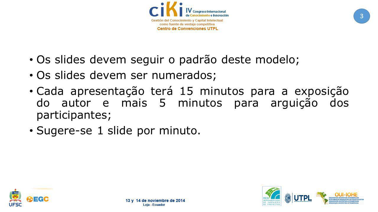 Os slides devem seguir o padrão deste modelo;